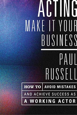 Acting -- Make It Your Business By Russell, Paul