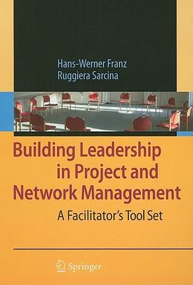 Building Leadership in Project and Network Management By Franz, Hans-Werner/ Sarcina, Ruggiera/ Diaz, Andrea (CON)/ Rissola, Gabriel (CON)